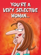 YOU'RE A VERY SELECTIVE WOMAN