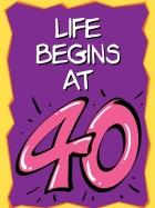 LIFE BEGINS AT 40 (W)