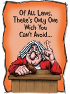 OF ALL LAWS THERE'S ONLY ONE WHICH YOU CAN'T AVOID