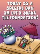TODAY IS A SPECIAL DAY SO LET'S SHAKE THE FOUNDATION